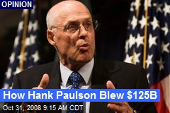 How Hank Paulson Blew $125B