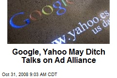 Google, Yahoo May Ditch Talks on Ad Alliance