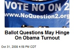 Ballot Questions May Hinge On Obama Turnout