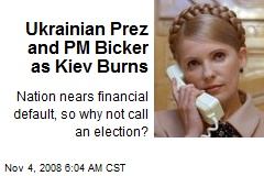 Ukrainian Prez and PM Bicker as Kiev Burns