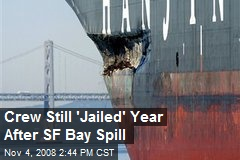 Crew Still 'Jailed' Year After SF Bay Spill