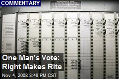 One Man's Vote: Right Makes Rite