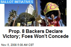 Prop. 8 Backers Declare Victory; Foes Won't Concede
