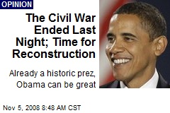 The Civil War Ended Last Night; Time for Reconstruction