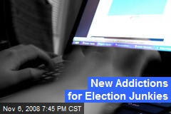 New Addictions for Election Junkies