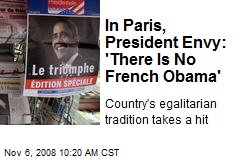 In Paris, President Envy: 'There Is No French Obama'