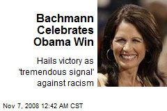 Bachmann Celebrates Obama Win