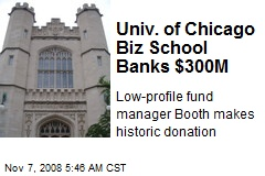 Univ. of Chicago Biz School Banks $300M