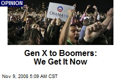 Gen X to Boomers: We Get It Now