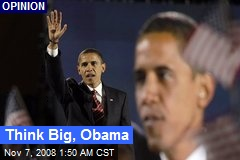 Think Big, Obama