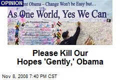 Please Kill Our Hopes 'Gently,' Obama