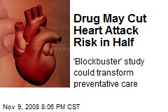 Drug May Cut Heart Attack Risk in Half