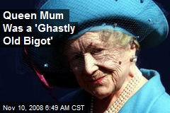Queen Mum Was a 'Ghastly Old Bigot'