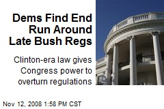 Dems Find End Run Around Late Bush Regs