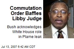 Commutation Order Baffles Libby Judge