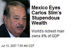 Mexico Eyes Carlos Slim's Stupendous Wealth