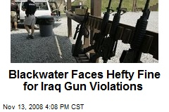 Blackwater Faces Hefty Fine for Iraq Gun Violations