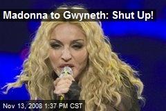 Madonna to Gwyneth: Shut Up!