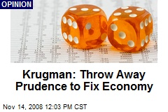 Krugman: Throw Away Prudence to Fix Economy