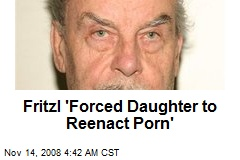 Fritzl 'Forced Daughter to Reenact Porn'