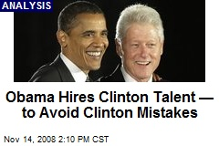 Obama Hires Clinton Talent —to Avoid Clinton Mistakes