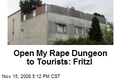 Open My Rape Dungeon to Tourists: Fritzl