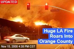 Huge LA Fire Roars Into Orange County