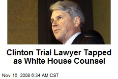 Clinton Trial Lawyer Tapped as White House Counsel