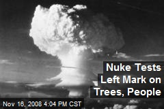 Nuke Tests Left Mark on Trees, People