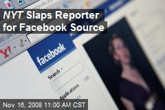 NYT Slaps Reporter for Facebook Source