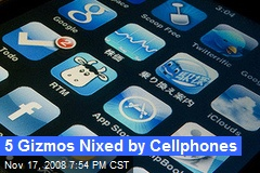 5 Gizmos Nixed by Cellphones