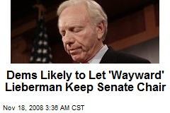 Dems Likely to Let 'Wayward' Lieberman Keep Senate Chair
