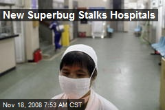 New Superbug Stalks Hospitals