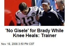 'No Gisele' for Brady While Knee Heals: Trainer