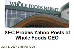 SEC Probes Yahoo Posts of Whole Foods CEO