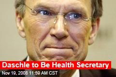 Daschle to Be Health Secretary