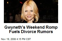 Gwyneth's Weekend Romp Fuels Divorce Rumors