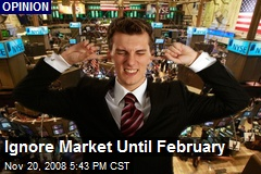 Ignore Market Until February