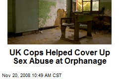 UK Cops Helped Cover Up Sex Abuse at Orphanage