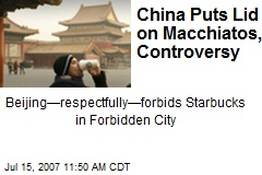 China Puts Lid on Macchiatos, Controversy