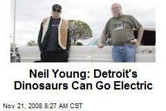 Neil Young: Detroit's Dinosaurs Can Go Electric