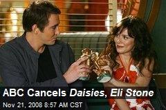ABC Cancels Daisies , Eli Stone