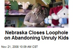 Nebraska Closes Loophole on Abandoning Unruly Kids