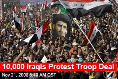 10,000 Iraqis Protest Troop Deal