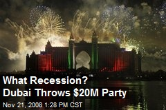 What Recession? Dubai Throws $20M Party
