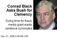 Conrad Black Asks Bush for Clemency