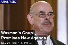 Waxman's Coup Promises New Agenda