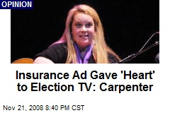 Insurance Ad Gave 'Heart' to Election TV: Carpenter