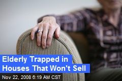 Elderly Trapped in Houses That Won't Sell