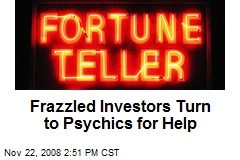 Frazzled Investors Turn to Psychics for Help